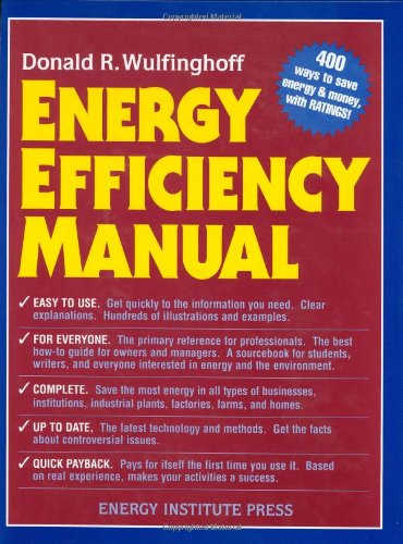 Energy Efficiency Manual: for everyone who uses energy, pays for utilities, designs and builds, is interested in energy conservation and the environment by Brand: Energy Inst Pr