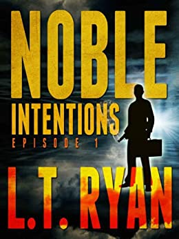 Noble Intentions: Episode 1 by [Ryan, L.T.]