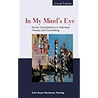 In My Mind's Eye: Family Constellations in Therapy and Counselling