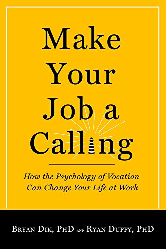 Make Your Job a Calling: How the Psychology of Vocation Can Change Your Life at Work -  Bryan J. Dik, Paperback