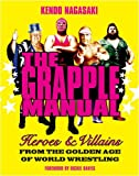 The Grapple Manual: Heroes and Villains from the Golden Age of World Wrestling