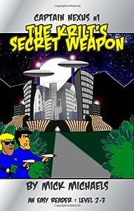The Krilt's Secret Weapon: The Adventures of Captain Nexus (Volume 1)