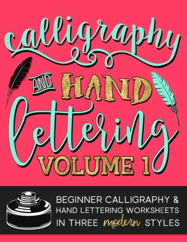 Calligraphy & Hand Lettering: Volume 1: Beginner Calligraphy & Hand Lettering Worksheets in Five Modern Styles (Practice Makes Progress Series)