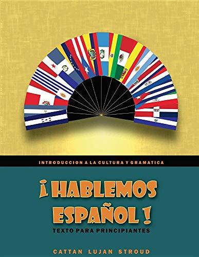 ¡HABLEMOS ESPAÑOL!: Texto para principiantes (Spanish Edition)
