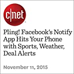 Pling! Facebook's Notify App Hits Your Phone with Sports, Weather, Deal Alerts | Roger Cheng