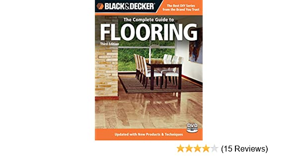 Black Decker The Complete Guide To Flooring 3rd Edition Updated