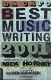 img - for Da Capo Best Music Writing 2001: The Year's Finest Writing on Rock, Pop, Jazz, Country, and More by Benjamin Schafer Series Editor Nick Hornby Guest Editor (2001-10-01) Paperback book / textbook / text book