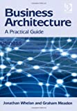 img - for Business Architecture: A Practical Guide by Whelan, Jonathan, Meaden, Graham (2012) Hardcover book / textbook / text book