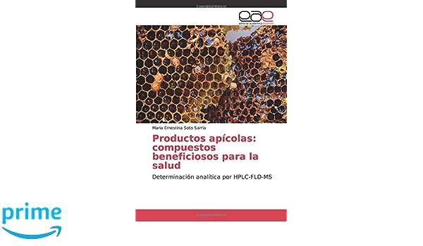 Productos apícolas: compuestos beneficiosos para la salud: Determinación analítica por HPLC-FLD-MS (Spanish Edition): Maria Ernestina Soto Sarria: ...