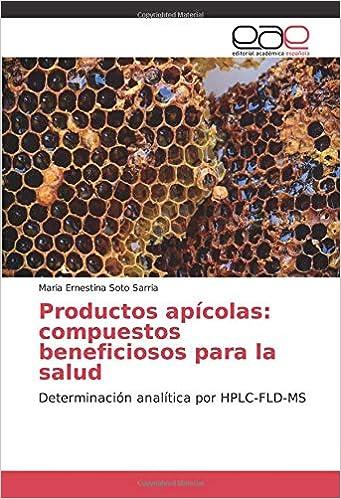 Productos apícolas: compuestos beneficiosos para la salud: Determinación analítica por HPLC-FLD-MS: Amazon.es: Maria Ernestina Soto Sarria: Libros