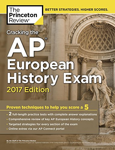 Download PDF Cracking the AP European History Exam, 2017 Edition - Proven Techniques to Help You Score a 5