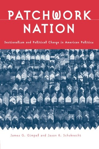 Patchwork Nation: Sectionalism and Political Change in American Politics