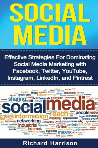 Social Media: Effective Strategies For Dominating Social Media Marketing with Facebook, Twitter, YouTube, Instagram, LinkedIn, and Pinterest