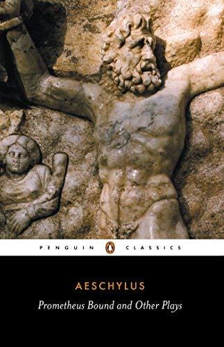 Prometheus Bound: The Suppliants: Seven Against Thebes: The Persians (Penguin Classics)
