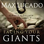 Facing Your Giants: The God Who Made a Miracle Out of David Stands Ready to Make One Out of You   Max Lucado