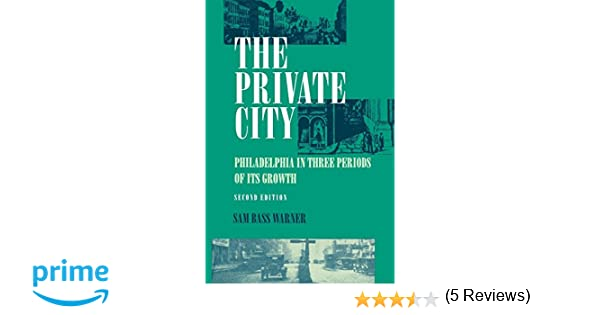 The private city philadelphia in three periods of its growth sam the private city philadelphia in three periods of its growth sam bass warner jr 9780812212433 amazon books fandeluxe Image collections