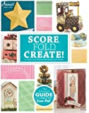 Score, Fold, Create!: The Ultimate Guide to Crafting with Scor-Pal® (Annie's Attic: Paper Crafts)