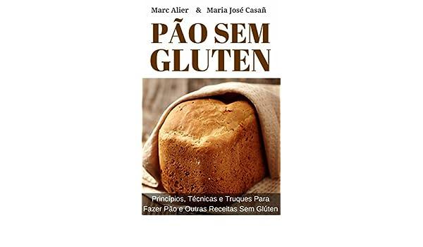 Pão Sem Glúten: Princípios, técnicas e truques para fazer pão e ...