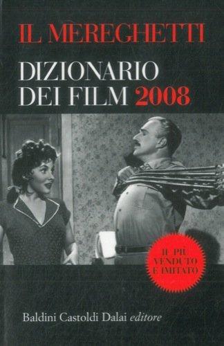 Il Mereghetti. Dizionario dei film 2008. Le schede AL-MZ. Gli indici.