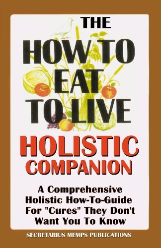 """The How To Eat To Live Essential Companion To Books 1 & 2: A Comprehensive Holistic How-To-Guide For """"Cures"""" They Don't Want You To Know pdf"""