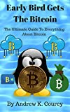#10: Early Bird Gets The Bitcoin: The Ultimate Guide To Everything About Bitcoin