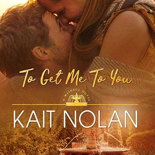(To Get Me to You: Wishful Romance, Book 1 )