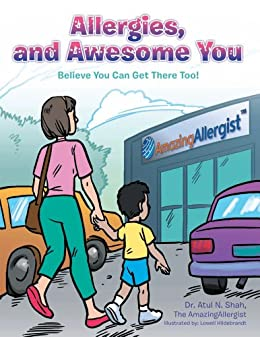 Allergies, and Awesome You: Believe You Can Get There Too! by [Dr. Atul N. Shah the AmazingAllergist]