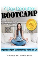 The 7 Day Declutter Bootcamp: Minimalist Stratgies to Organize, Simplify and Declutter Your Home and Life Paperback