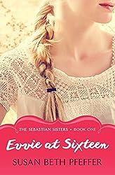 Evvie at Sixteen (The Sebastian Sisters Book 1)