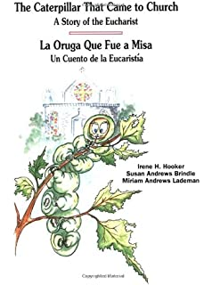 The Caterpillar That Came to Church: A Story of the Eucharist - La Oruga Que