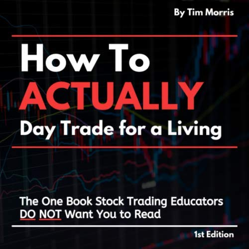 51hRFRX6TgL - How to Actually Day Trade for a Living: The One Book Stock Trading Educators Do Not Want You to Read