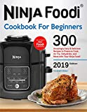 Ninja Foodi® Cookbook For Beginners: 300 Amazingly Easy and Delicious Recipes to Pressure Cook, Air Fry, Dehydrate, and More with Your Ninja Foodi® (2019 New Edition)