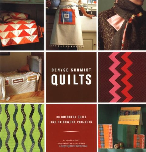 Denyse Schmidt Quilts - Denyse Schmidt Quilts: 30 Colorful Quilt and Patchwork Projects