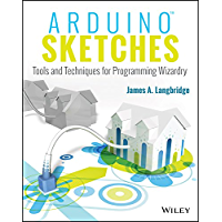 Arduino Sketches: Tools and Techniques for Programming Wizardry (English Edition)