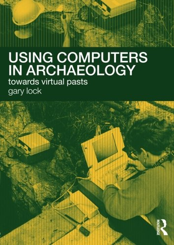 Using Computers in Archaeology: Towards Virtual Pasts