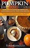 ultimate recipe collection - Pumpkin Desserts Super Value Pack I – 450 Recipes For Pumpkin Pie, Pumpkin Cake, Pumpkin Bread, Muffins, Torte, Fudge and More (The Ultimate Pumpkin Desserts ... Desserts and Pumpkin Recipes Collection 13)