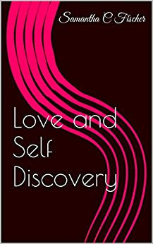 Love and Self Discovery by [Fischer, Samantha C]