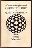 A Course on the Application of Group Theory to Quantum Mechanics, Irene V. Schensted, 091101425X