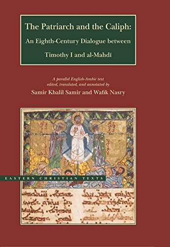 The Patriarch and the Caliph: An Eighth-Century Dialogue between Timothy I and al-Mahdi (Eastern Christian Texts)