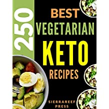 VEGETARIAN KETO: 250 MOST DELICIOUS KETOGENIC VEGETARIAN RECIPES (keto, vegetarian cook book, low carb, vegan, vegetarian, slow cooker, keto cookbook, lose weight, weight loss, weight watchers)