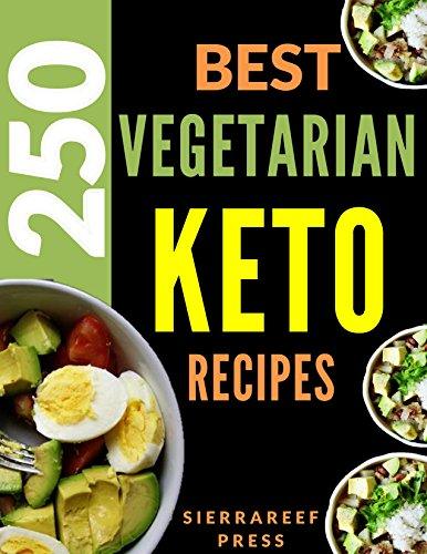 VEGETARIAN KETO: 250 MOST DELICIOUS KETOGENIC VEGETARIAN RECIPES (keto, vegetarian cook book, low carb, vegan, vegetarian, slow cooker, keto cookbook, lose weight, weight loss, weight watchers) by SierraReef Press