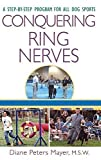 img - for Conquering Ring Nerves: A Step-by-Step Program for All Dog Sports by Diane Peters Mayer (2004-03-01) book / textbook / text book