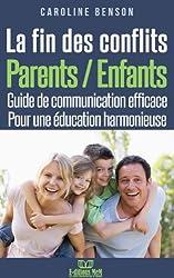 La fin des conflits Parents / Enfants.  Guide de communication parents/enfants pour des relations harmonieuse (Éducation alternative t. 1)