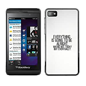 ROKK CASES / Blackberry Z10 / EVERYTHING IS GOING TO BE ALRIGHT / Delgado Negro Plástico caso cubierta Shell Armor Funda Case Cover