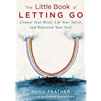The Little Book of Letting Go: Cleanse Your Mind, Lift Your Spirit, and Replenish Your Soul (For Readers of Letting Go…