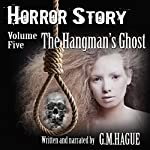 The Hangman's Ghost: Horror Story, Volume V | G. M. Hague