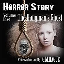 The Hangman's Ghost: Horror Story, Volume V Audiobook by G. M. Hague Narrated by G. M. Hague