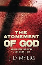 The Atonement of God: Building Your Theology on a Crucivision of God