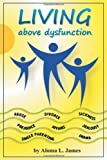Living above Dysfunction, Aloma L. James, 1483403076