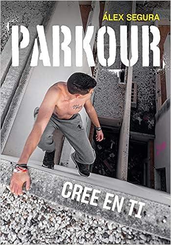 Parkour. Cree en ti de Álex Segura